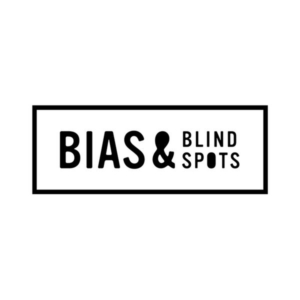 BIAS & BLIND SPOTS